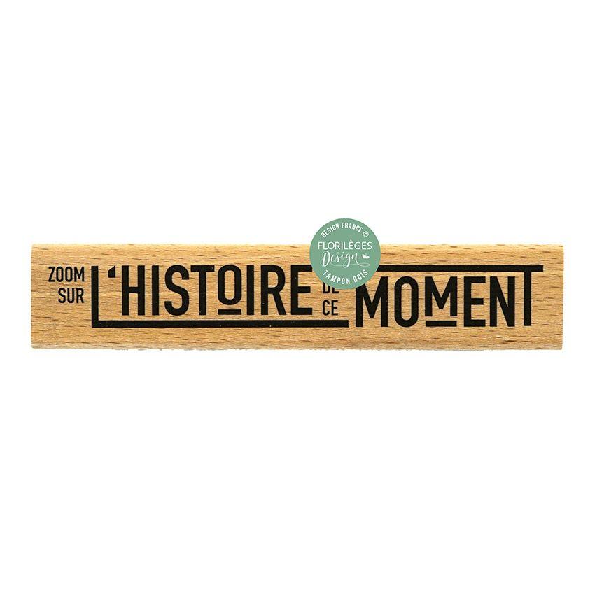 Tampon bois L'HISTOIRE DE CE MOMENT par Florilèges Design. Scrapbooking et loisirs créatifs. Livraison rapide et cadeau dans ...