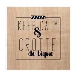 Tampon bois KEEP CALM AND CROTTE DE BIQUE